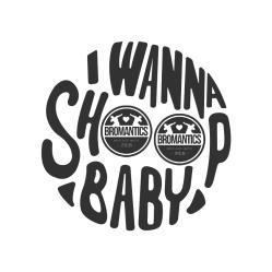 Bromantics - I Wanna Shoop Baby