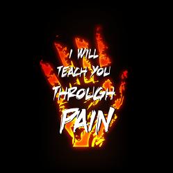 I Will Teach You Through Pain